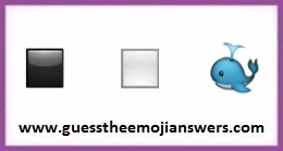Guess The Emoji – Black square, White Square and Whale Answers